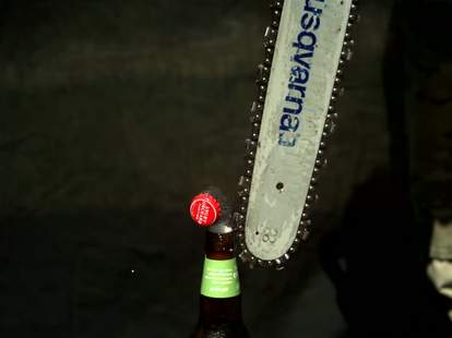 beer opened with chainsaw