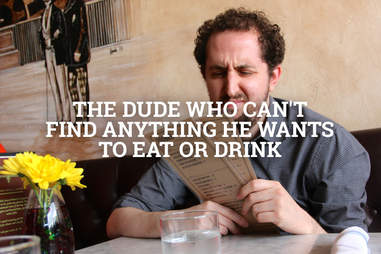 guy who can't find anything he wants to eat or drink