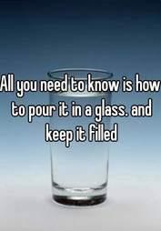 Keep a glass filled