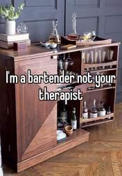 Bartender not therapist