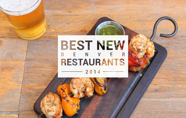 Denver's 11 best new restaurants of 2014