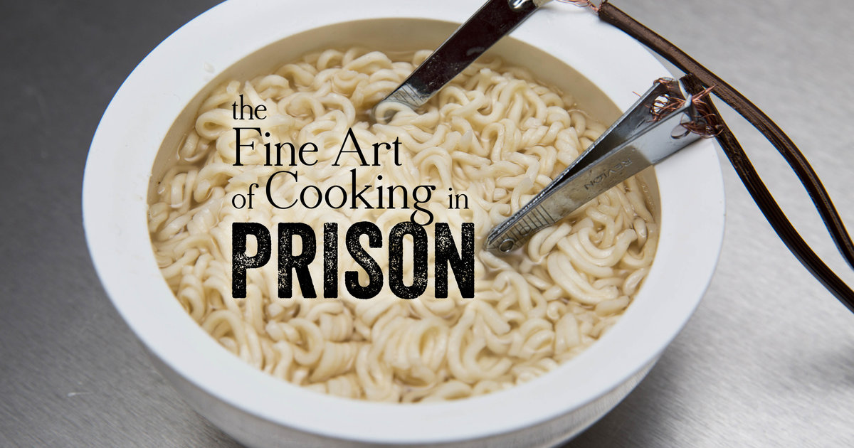 The Fine Art Of Cooking In Prison Ingenious Jailhouse