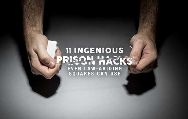 11 Ingenious Prison Hacks Even Law-Abiding Squares Can Use