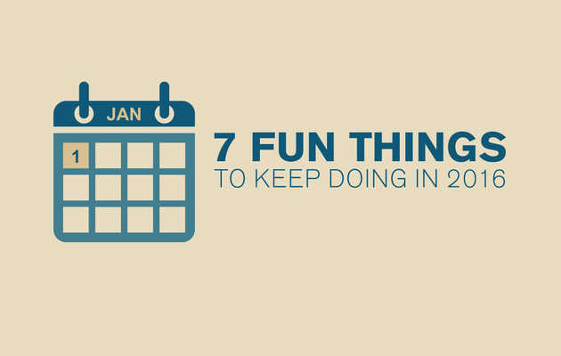 Screw Your New Year's Resolutions, Here Are 7 Fun Things to Keep Doing in 2016