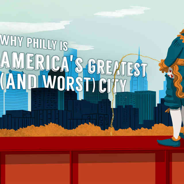 Why Philly Is America\'s Greatest (and Worst) City