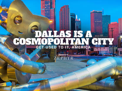 dallas is a cosmopolitan city get used to it america thrillist dallas is a cosmopolitan city get used