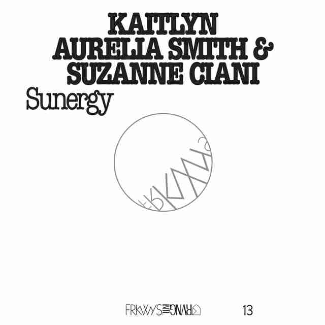 Kaitlyn Aurelia Smith & Suzanne Ciani: FRKWYS Vol. 13: Sunergy