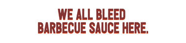 We all bleed barbecue sauce here.