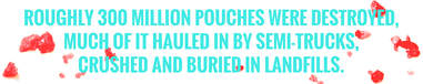 Roughly 300 million pouches were destroyed.