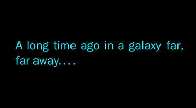 A long time ago in a galaxy far, far away...
