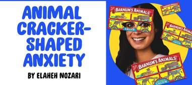 """Animal Cracker-Shaped Anxiety"" by Elaheh Nozari"