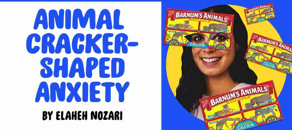 """Animal Cracker-Shaped Anxiety"" by Elaheh Nozari"