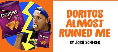 """Doritos Almost Ruined Me"" by Josh Scherer"