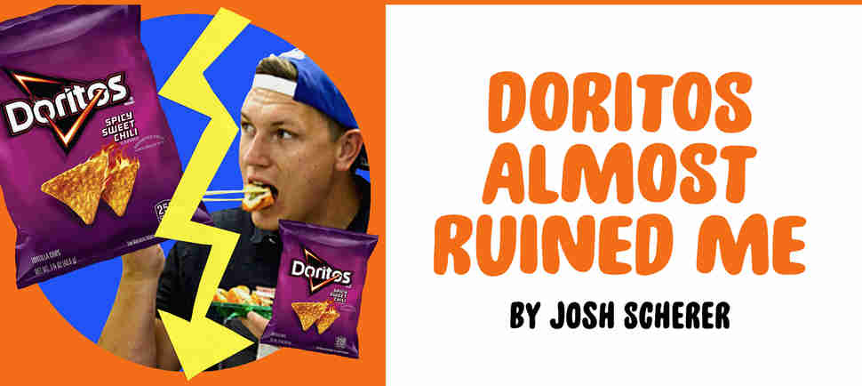 """Doritos Almost Ruined Me"" by Josh Scherer"
