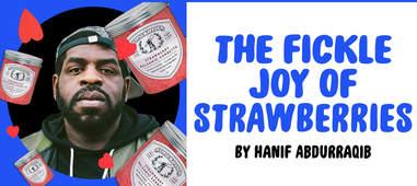 """The Fickle Joy of Strawberries"" by Hanif Abdurraqib"