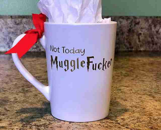 not today mugglefucker cup