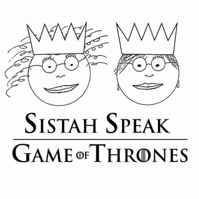 sistah speak game of thrones podcast
