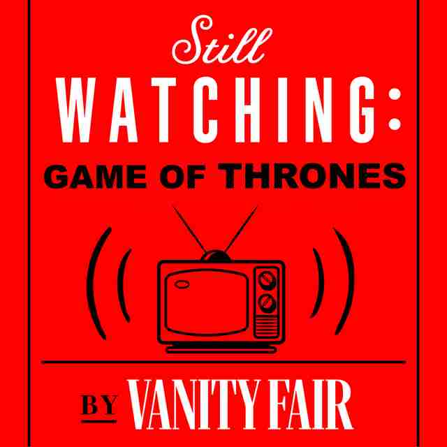 still watching game of thrones vanity fair