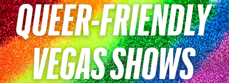 queer friendly vegas shows