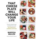 That Cheese Plate Will Change Your Life Book