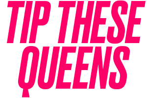Tip These Queens