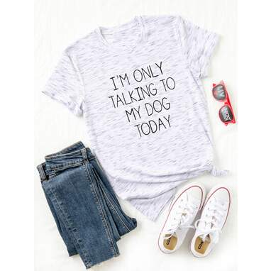 """""""I'm Only Talking To My Dog Today"""" Tee"""