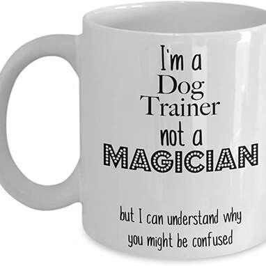 """I'm A Dog Trainer Not A Magician"" Coffee Mug"