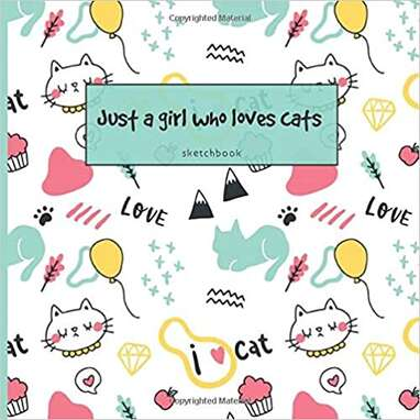 Just A Girl Who Loves Cats Sketchbook
