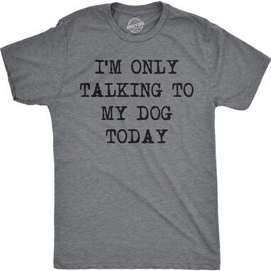 """Crazy Dog """"I'm Only Talking To My Dog Today"""" Shirt"""
