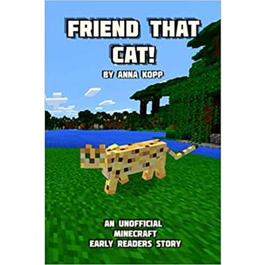 """""""Friend That Cat!: An Unofficial Minecraft Story For Early Readers"""""""